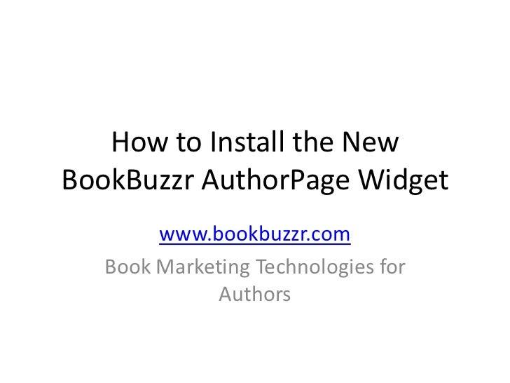 How to Install the NewBookBuzzr AuthorPage Widget        www.bookbuzzr.com   Book Marketing Technologies for              ...