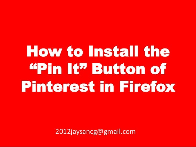 """How to Install the """"Pin It"""" Button ofPinterest in Firefox    2012jaysancg@gmail.com"""