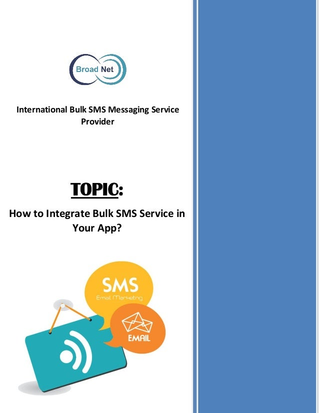 International Bulk SMS Messaging Service Provider TOPIC: How to Integrate Bulk SMS Service in Your App?