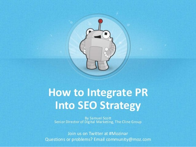 How to Integrate PR  Into SEO Strategy  By Samuel Scott  Senior Director of Digital Marketing, The Cline Group  Join us on...