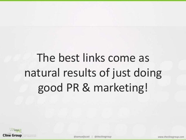 The best links come as  natural results of just doing  good PR & marketing!