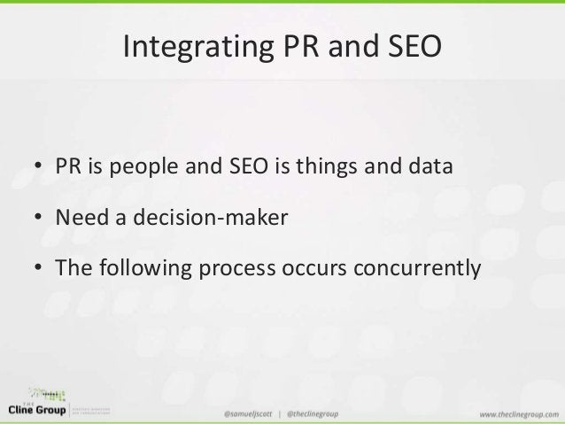 Integrating PR and SEO  • PR is people and SEO is things and data  • Need a decision-maker  • The following process occurs...