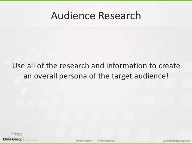 Audience Research  Use all of the research and information to create  an overall persona of the target audience!
