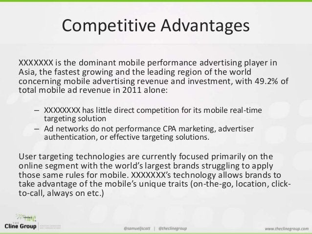 Competitive Advantages  XXXXXXX is the dominant mobile performance advertising player in  Asia, the fastest growing and th...
