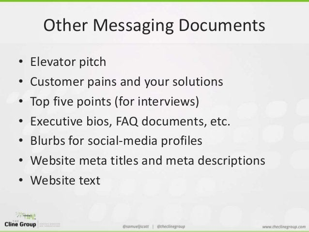 Other Messaging Documents  • Elevator pitch  • Customer pains and your solutions  • Top five points (for interviews)  • Ex...