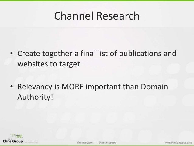 Channel Research  • Create together a final list of publications and  websites to target  • Relevancy is MORE important th...