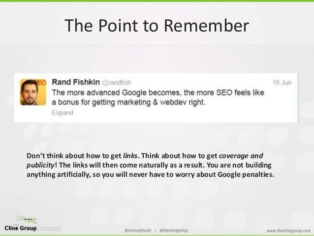 The Point to Remember  Don't think about how to get links. Think about how to get coverage and  publicity! The links will ...