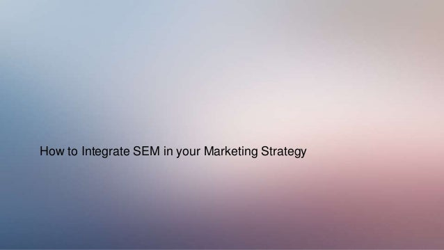 How to Integrate SEM in your Marketing Strategy