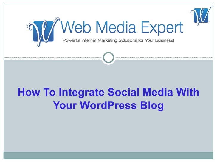 How To Integrate Social Media With      Your WordPress Blog