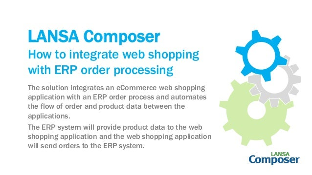 LANSA Composer The solution integrates an eCommerce web shopping application with an ERP order process and automates the f...