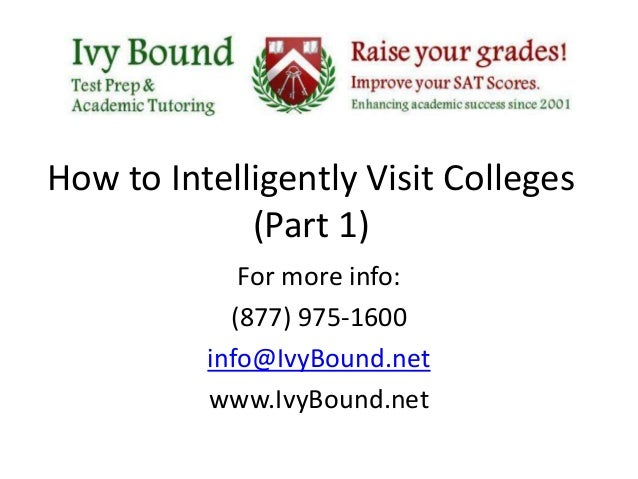 How to Intelligently Visit Colleges (Part 1) For more info: (877) 975-1600 info@IvyBound.net www.IvyBound.net