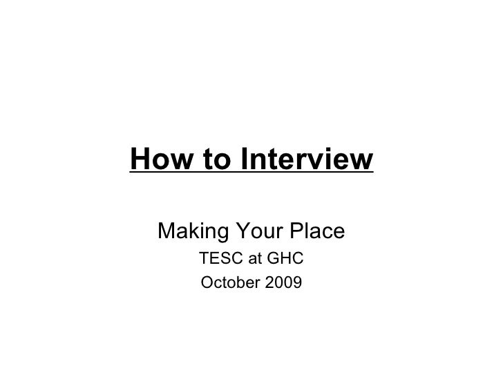How to Interview Making Your Place TESC at GHC October 2009