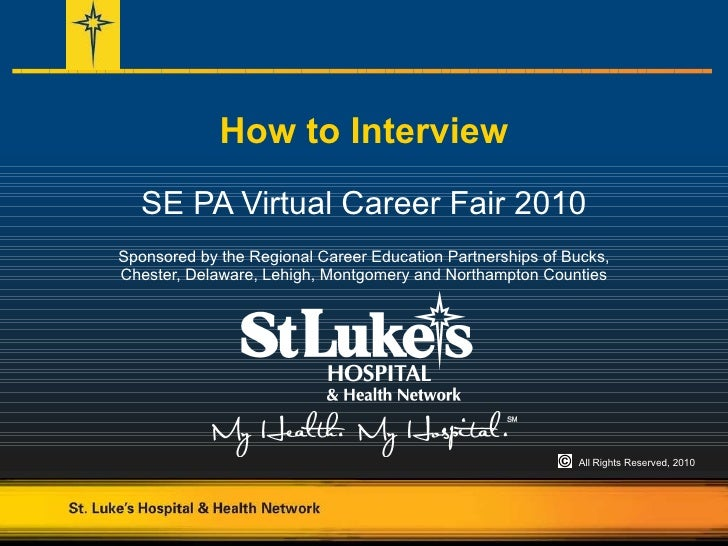 How to Interview SE PA Virtual Career Fair 2010 Sponsored by the Regional Career Education Partnerships of Bucks, Chester,...