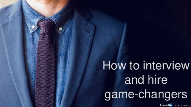 How to interview and hire game-changers