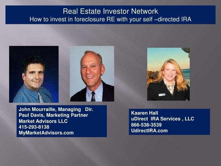 Real Estate Investor Network    How to invest in foreclosure RE with your self –directed IRAJohn Mourraille, Managing Dir....