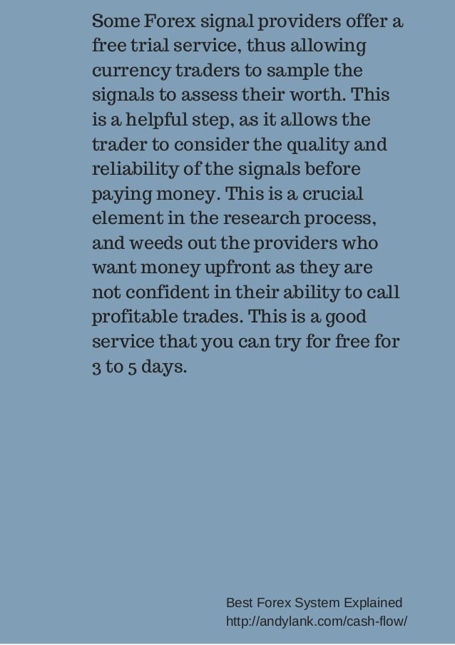 Some Forex signal providers offer a  free trial service, thus allowing  currency traders to sample the  signals to assess ...