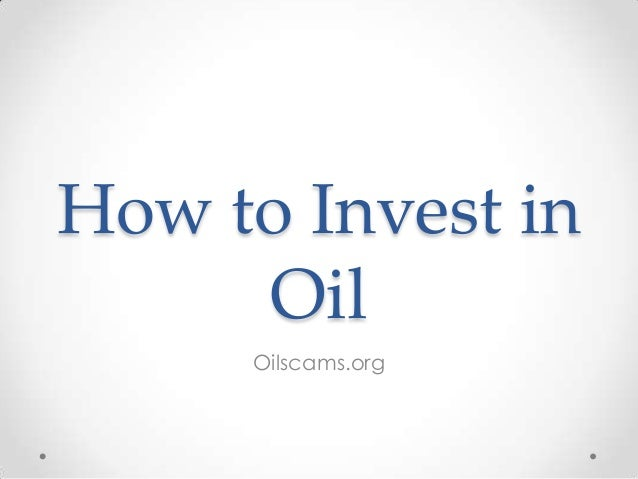 How to Invest in Oil Oilscams.org