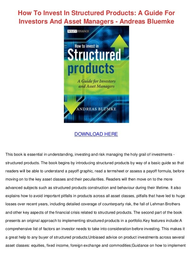 How To Invest In Structured Products: A Guide For Investors And Asset Managers - Andreas Bluemke DOWNLOAD HERE This book i...