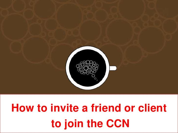 How to invite a friendorclient<br /> to jointhe CCN<br />