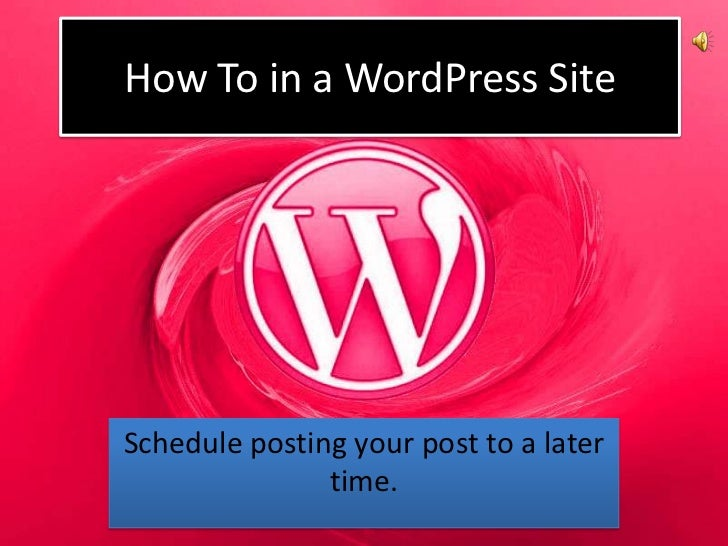 How To in a WordPress SiteSchedule posting your post to a later               time.