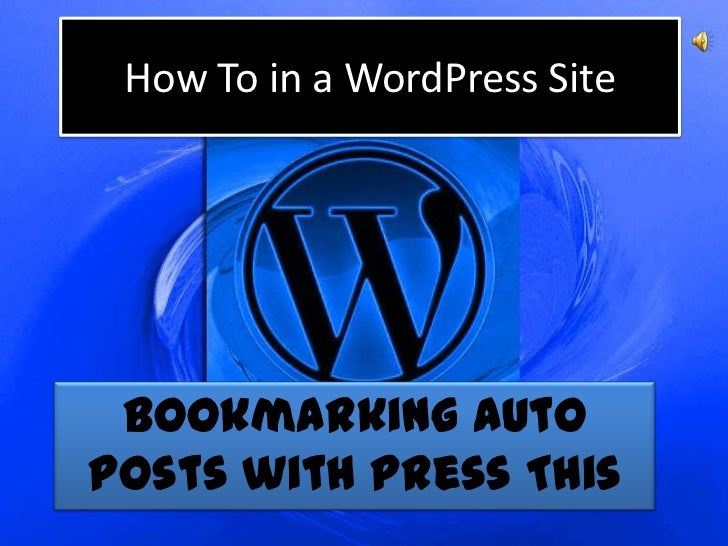 How To in a WordPress Site Bookmarking autoposts with Press This