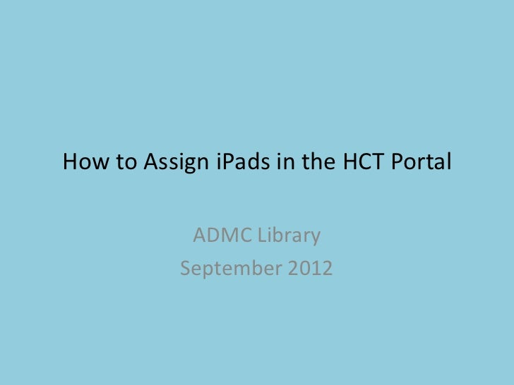 How to Assign iPads in the HCT Portal            ADMC Library           September 2012