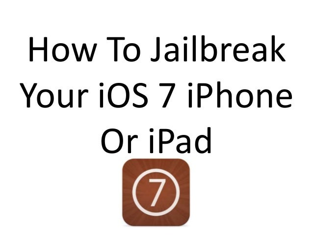 How To Jailbreak Your iOS 7 iPhone Or iPad