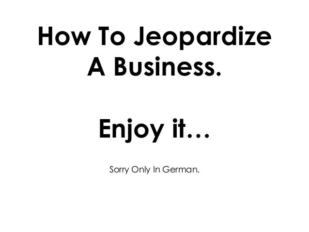 How To Jeopardize A Business. Enjoy it… Sorry Only In German.