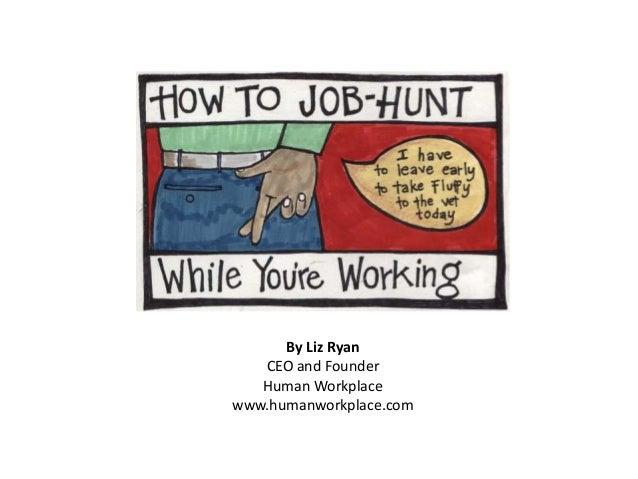 By Liz Ryan  CEO and Founder  Human Workplace  www.humanworkplace.com