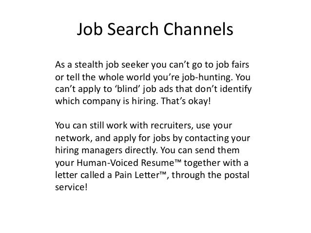 Job Search Channels As a stealth job seeker you can't go to job fairs or tell the whole world you're job-hunting. You can'...