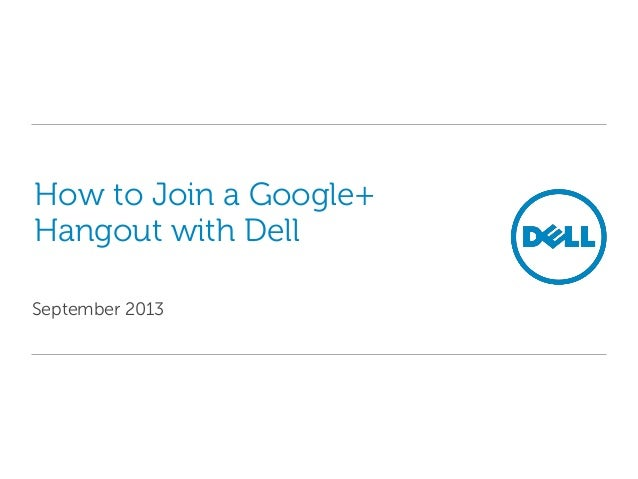 How to Join a Google+ Hangout with Dell September 2013