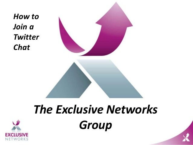 The Exclusive Networks Group How to Join a Twitter Chat