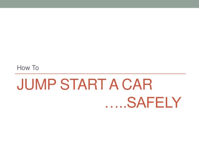 How ToJUMP START A CAR          …..SAFELY