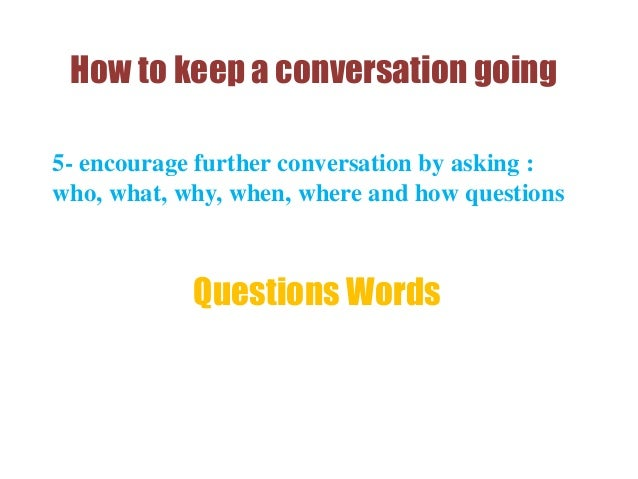 How to keep the conversation going