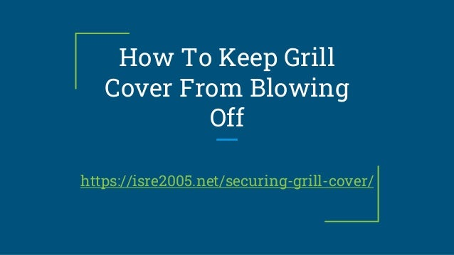 How To Keep Grill Cover From Blowing Off https://isre2005.net/securing-grill-cover/