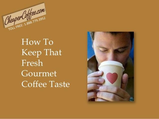 How To Keep That Fresh Gourmet Coffee Taste
