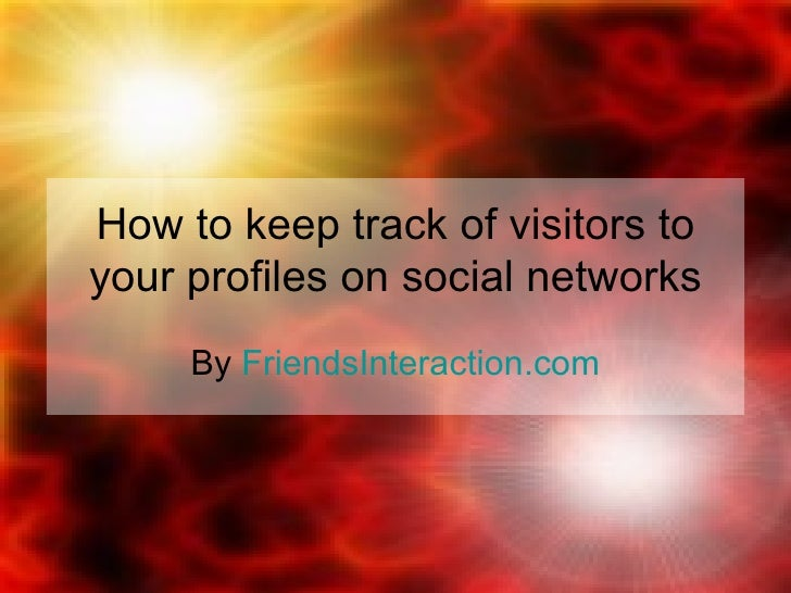 How to keep track of visitors to your profiles on social networks By  FriendsInteraction.com