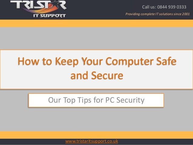 www.tristaritsupport.co.uk Providing complete IT solutions since 2001 Call us: 0844 939 0333 Our Top Tips for PC Security ...