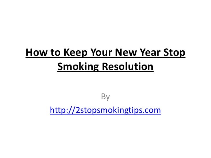 How to Keep Your New Year Stop     Smoking Resolution                 By    http://2stopsmokingtips.com