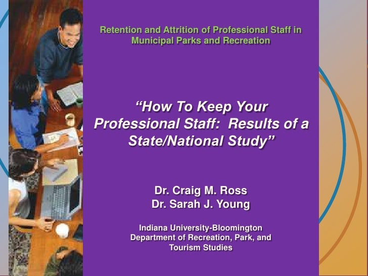 """Retention and Attrition of Professional Staff in Municipal Parks and Recreation<br />""""How To Keep Your Professional Staff:..."""