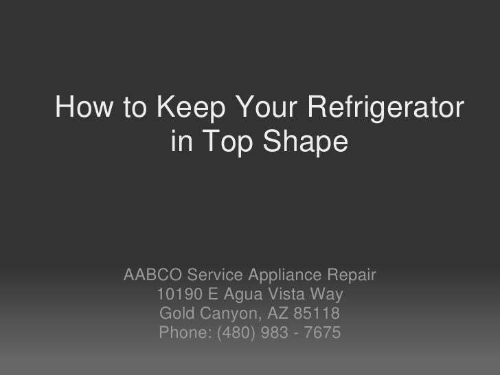 How to Keep Your Refrigerator in Top Shape<br />AABCO Service Appliance Repair<br />10190 E Agua Vista Way<br />Gold Canyo...