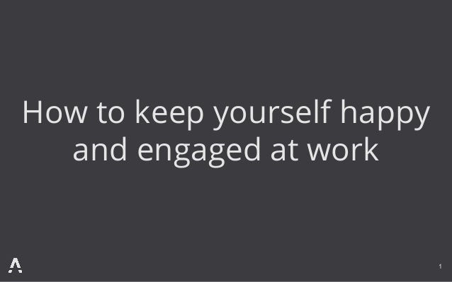 How to keep yourself happy and engaged at work 1