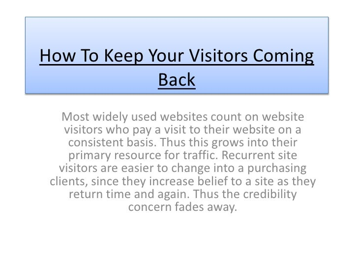How To Keep Your Visitors Coming             Back    Most widely used websites count on website    visitors who pay a visi...