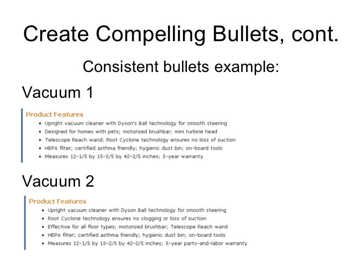 Create Compelling Bullets, cont. <ul><li>Vacuum 1 </li></ul>Vacuum 2 Consistent bullets example: