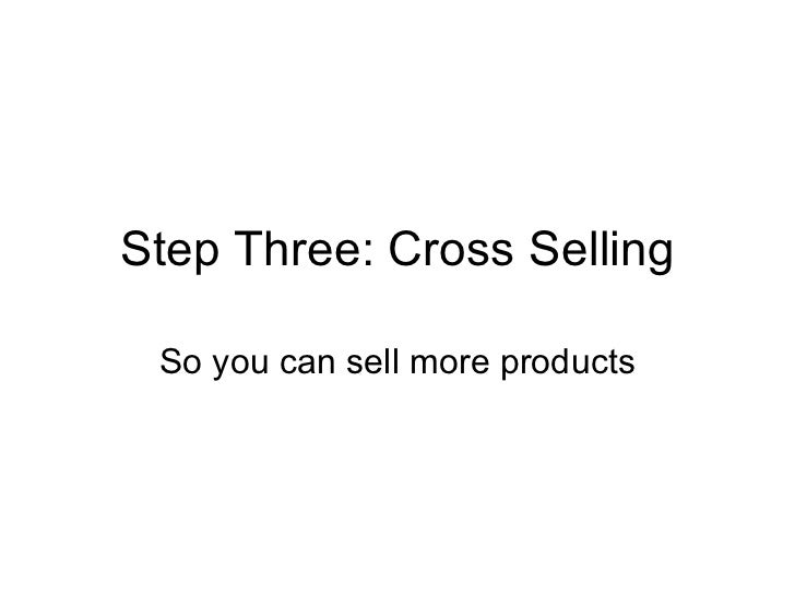Step Three: Cross Selling So you can sell more products