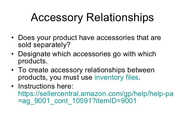 Accessory Relationships <ul><li>Does your product have accessories that are sold separately?  </li></ul><ul><li>Designate ...