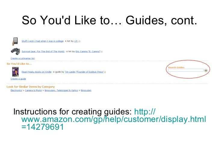 So You'd Like to… Guides, cont. <ul><li>Instructions for creating guides:  http:// www.amazon.com/gp/help/customer/display...