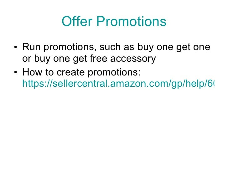 Offer Promotions <ul><li>Run promotions, such as buy one get one or buy one get free accessory </li></ul><ul><li>How to cr...