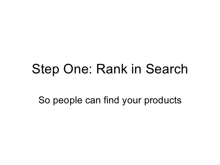 Step One: Rank in Search So people can find your products