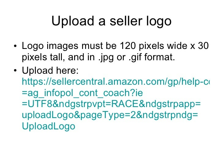Upload a seller logo <ul><li>Logo images must be 120 pixels wide x 30 pixels tall, and in .jpg or .gif format. </li></ul><...
